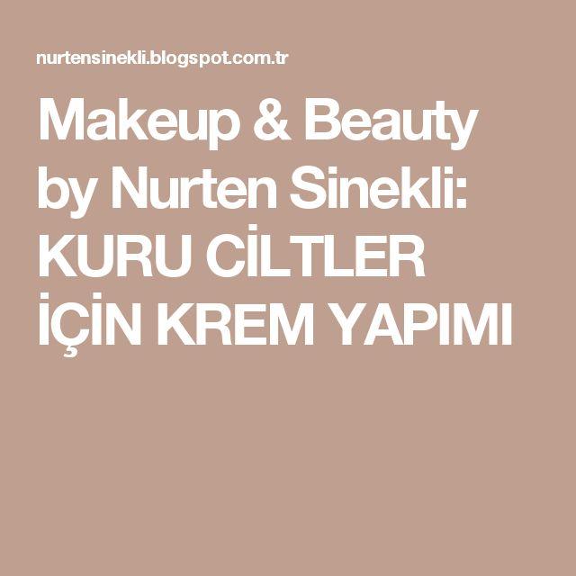 Makeup & Beauty by Nurten Sinekli: KURU CİLTLER İÇİN KREM YAPIMI