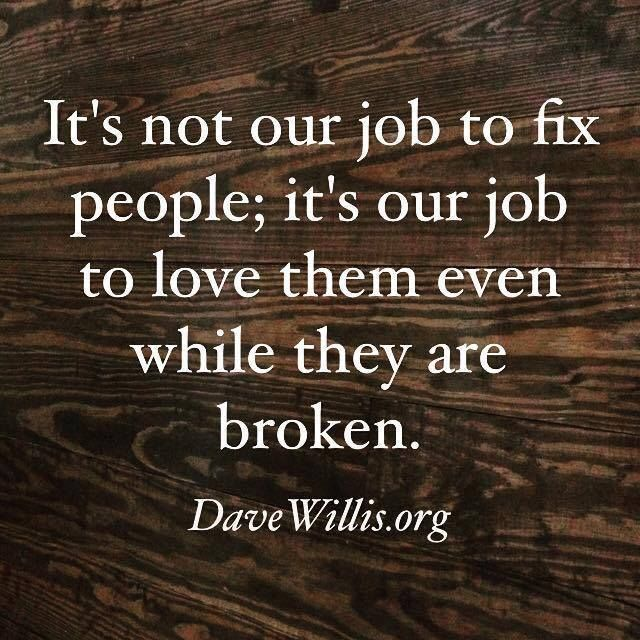 "Remember, ""It's not our job to fix people; it's our job to love them even while they are broken""—like us. #ShareGoodness"