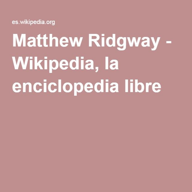 Matthew Ridgway - Wikipedia, la enciclopedia libre