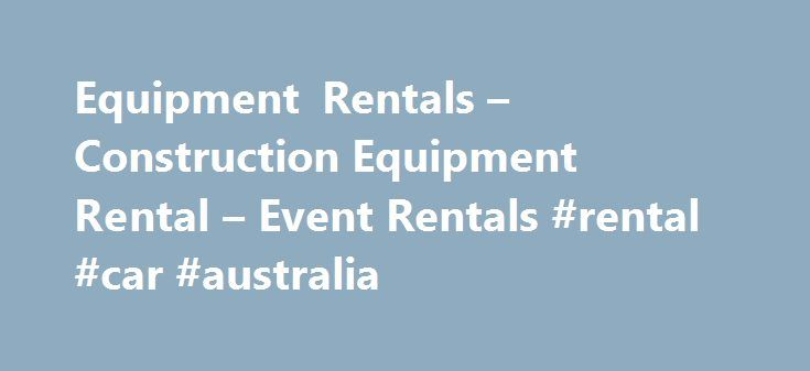 Equipment Rentals – Construction Equipment Rental – Event Rentals #rental #car #australia http://rental.nef2.com/equipment-rentals-construction-equipment-rental-event-rentals-rental-car-australia/  #rent car price # All Other Equipment Rentals RentalForce.com: The Easy Way to Rent Equipment Rentalforce.com makes it easy to rent construction equipment, storage facilities and many other things by providing you with everything you need to make a decision on your next rental. No other online…