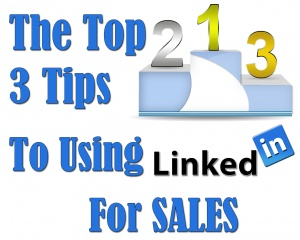 The Top 3 Tips to Using #LinkedIn for Sales #linkedintips