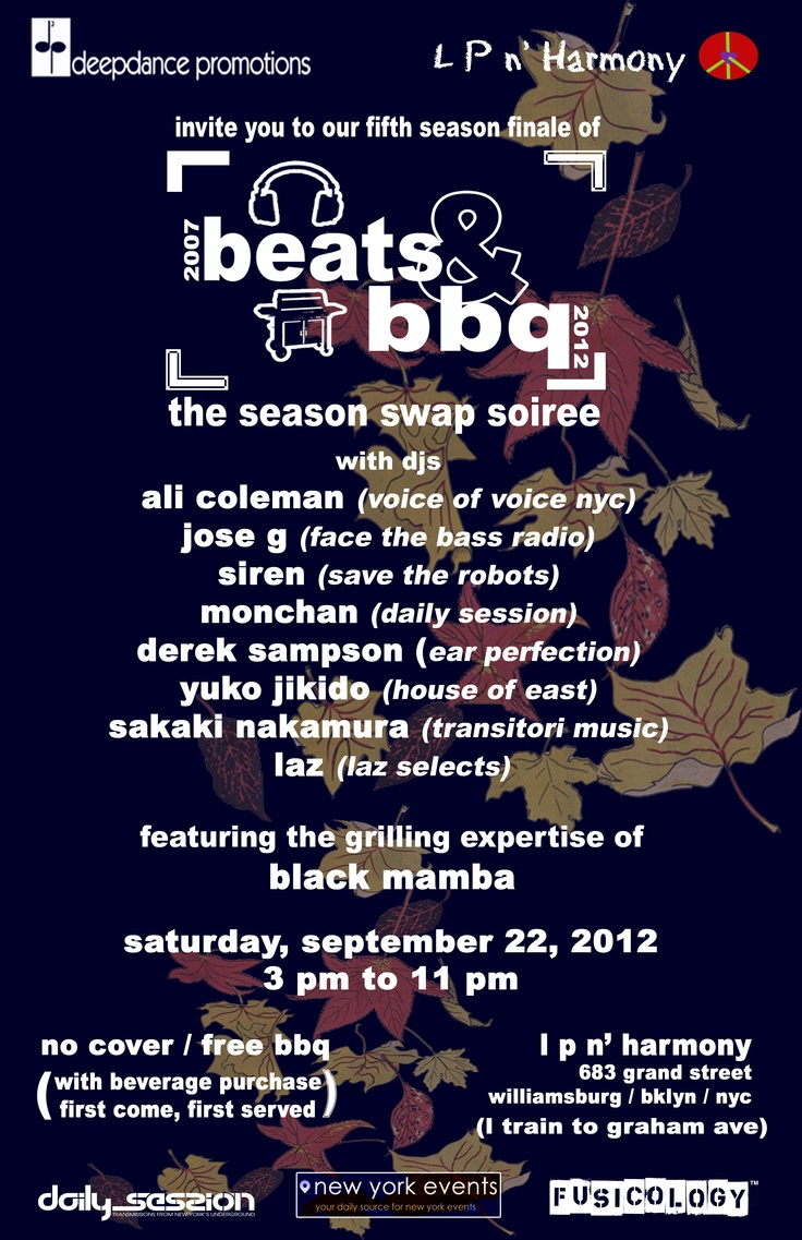 This amazing fifth season will come to a close as we say so long to Summer 2012 in the only way we know how. On Saturday, September 22, 2012 from 3 pm to 11 pm at LP 'n Harmony (683 Grand Street).  Music is provided by DJs Jose G (Face The Bass Radio), Ali Coleman (Voice  of Voices NYC), Siren (Save the Robots), Monchan (Daily Session), Laz (Laz Selects), Sakaki Nakamura (Transitori Music), Yuko Jikido (House of East), and Derek Sampson (Ear Perfection)Amazing, 5Th Seasons, Derek, Coleman, Or, Laz, Jose, Djs, Harmony