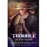 Trouble at the Hotel Baba Ghanoush (Kindle Edition)By T. C. Archer