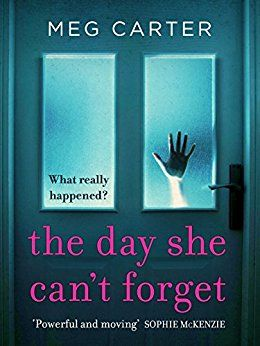 The Day She Can't Forget: Psychological suspense you'll just have to keep reading eBook: Meg Carter: Amazon.co.uk: Kindle Store