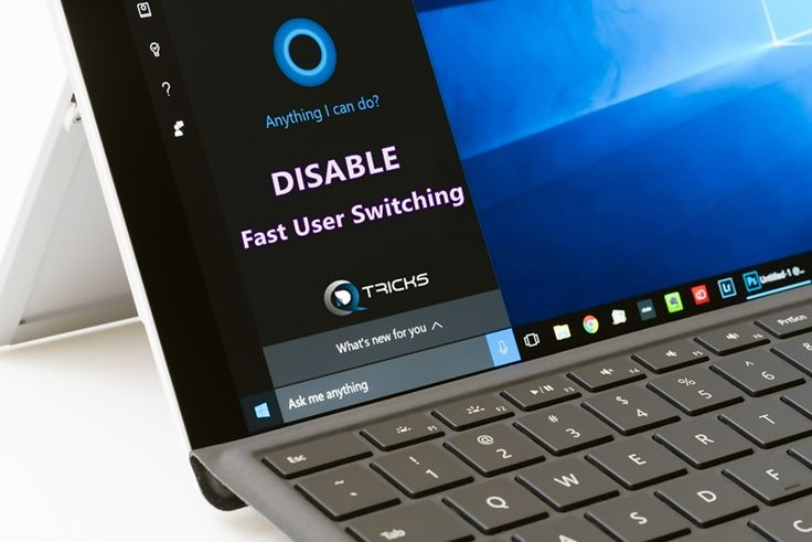 How to Disable Fast User Switching on Windows 7, 8, or 10
