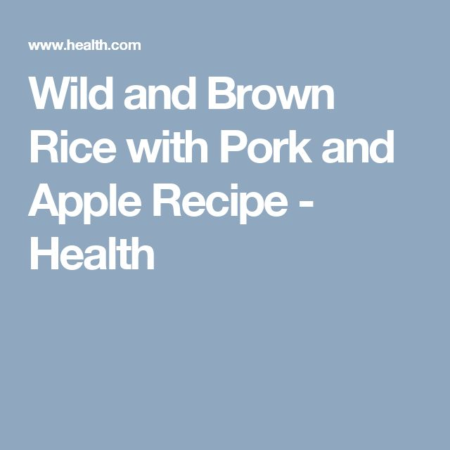 Wild and Brown Rice with Pork and Apple Recipe - Health