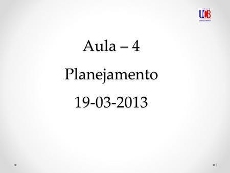 Aula – 4 Planejamento 19-03-2013 1. Unidade 1 – Ciência e conhecimento 2 OBJETIVO DA AULA - Elaborar a justificativa e o problema de uma pesquisa científica.