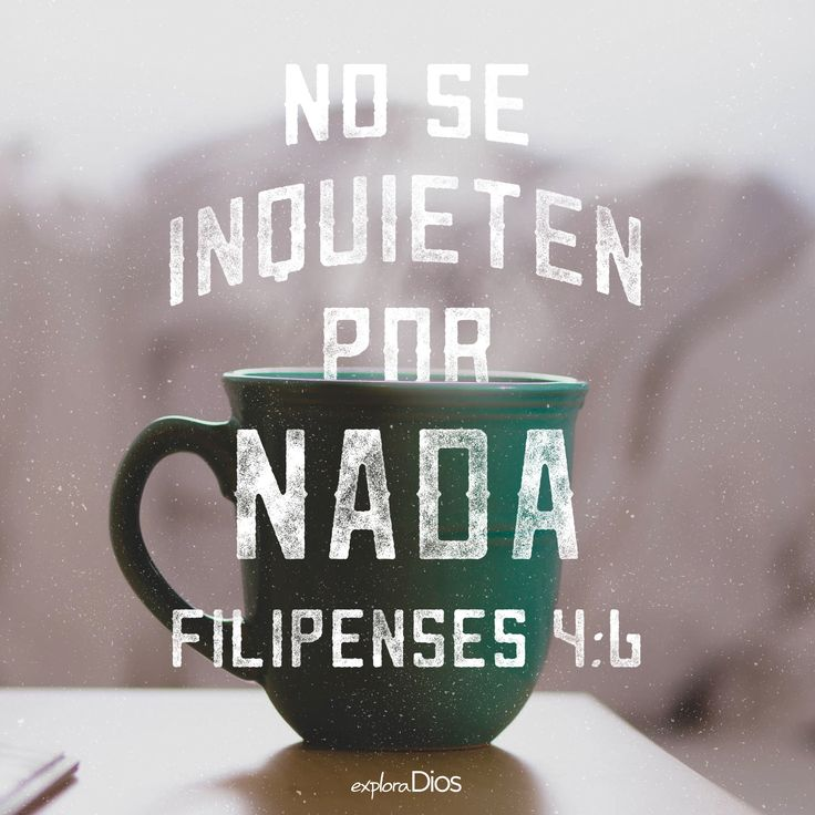 No se inquieten por nada. -Filipenses 4:6 #ExploraDios