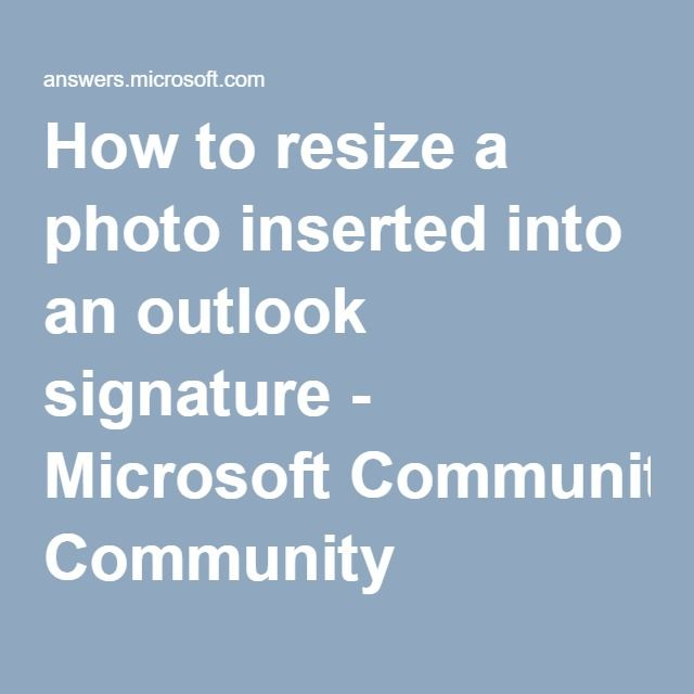 How to resize a photo inserted into an outlook signature - Microsoft Community