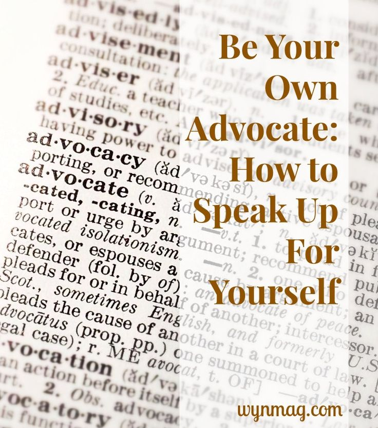 Become your own advocate in three steps: self-education + self-awareness + self-confidence = healthy self-advocacy.