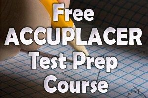 Free ACCUPLACER Test Prep Course-The ACCUPLACER is a test designed for students to help determine which classes they are ready for at college level.