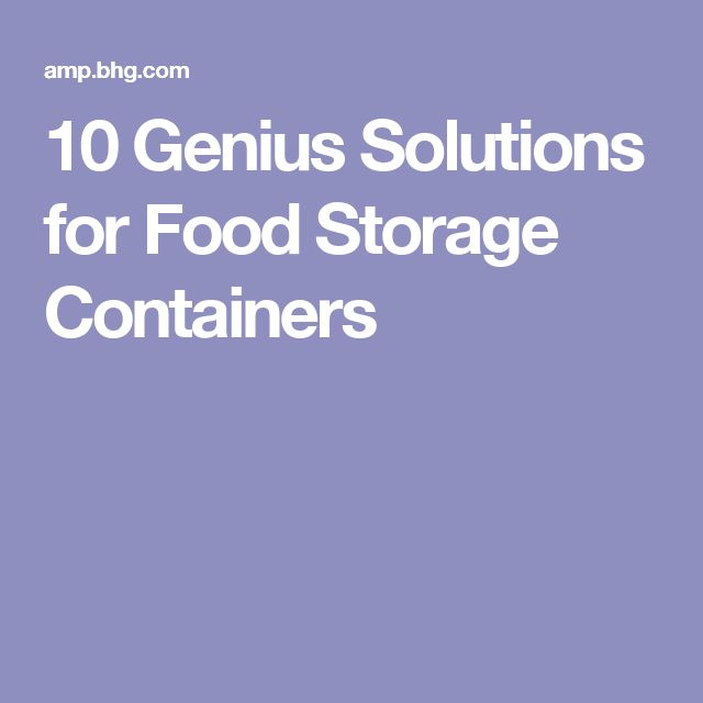 10 Genius Solutions for Food Storage Containers