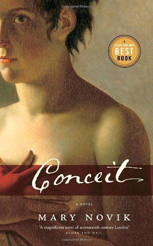 Conceit, by Mary Novik. A story of many kinds of love -- erotic, familial, unrequited, and obsessive -- and the unpredictable workings of the human heart. With characters plucked from the pages of history, Mary Novik's debut novel is an elegant, fully-imagined story of lives you will find hard to leave behind.