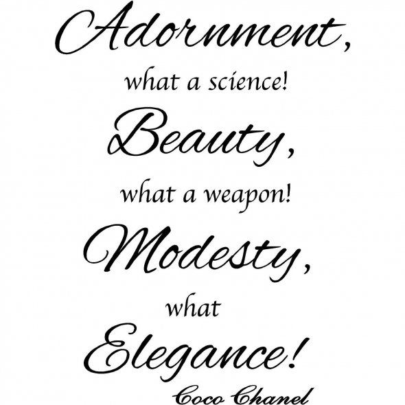Adornment is a science. Beauty is a weapon, but modesty, what elegance.