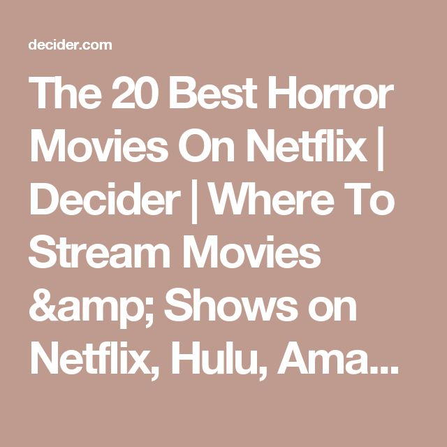 The 20 Best Horror Movies On Netflix | Decider | Where To Stream Movies & Shows on Netflix, Hulu, Amazon Instant, HBO Go