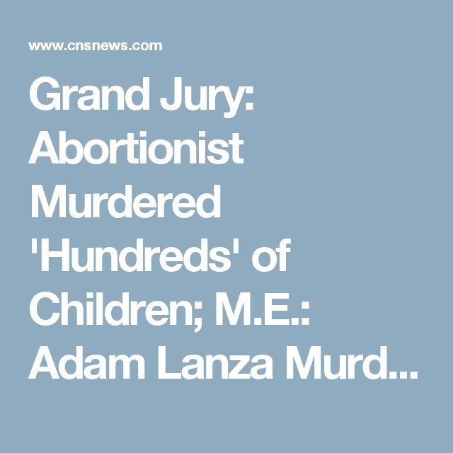 Grand Jury: Abortionist Murdered 'Hundreds' of Children; M.E.: Adam Lanza Murdered 20
