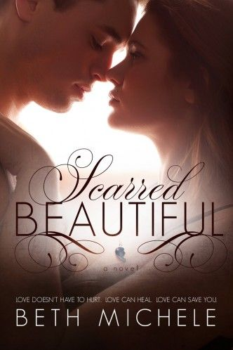 Scarred Beautiful by Beth Michele. Love believes in second chances. Francis Heller lives with two truths. Love hurts and beauty is only skin deep.