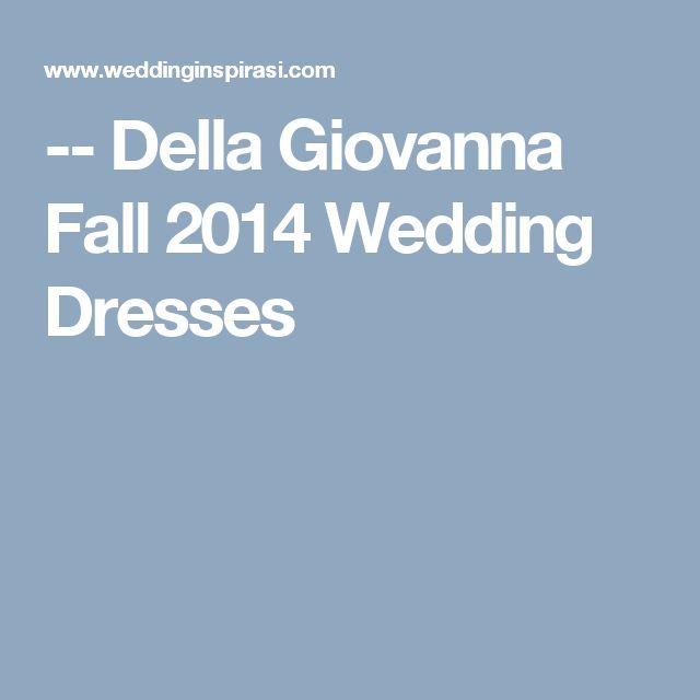 -- Della Giovanna Fall 2014 Wedding Dresses