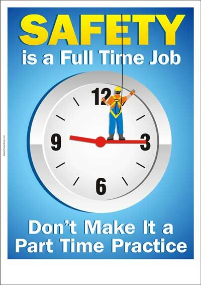safety poster: Safety is a full time job                                                                                                                                                                                 More