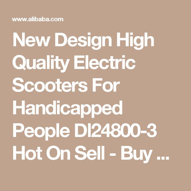 New Design High Quality Electric Scooters For Handicapped People Dl24800-3 Hot On Sell - Buy Scooters For Handicapped People,Electric Vehicles For The Elderly,Handicap Electric Vehicle Product on Alibaba.com