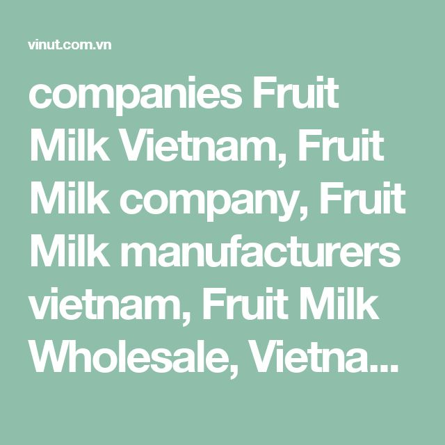 companies Fruit Milk Vietnam, Fruit Milk company, Fruit Milk manufacturers vietnam, Fruit Milk Wholesale, Vietnam Fruit Milk companies, Vietnam Fruit Milk Wholesale, Wholesale Fruit Milk Vietnam