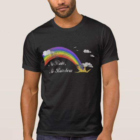 No Rain, No Rainbow T-Shirt - tap, personalize, buy right now!