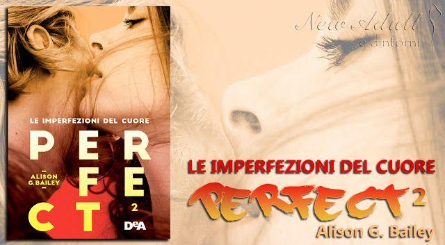 NEW ADULT E DINTORNI: RECENSIONE IN ANTEPRIMA: PERFECT 2: LE IMPERFEZION...