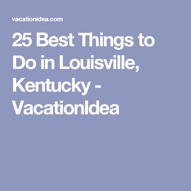 25 Best Things to Do in Louisville, Kentucky - VacationIdea