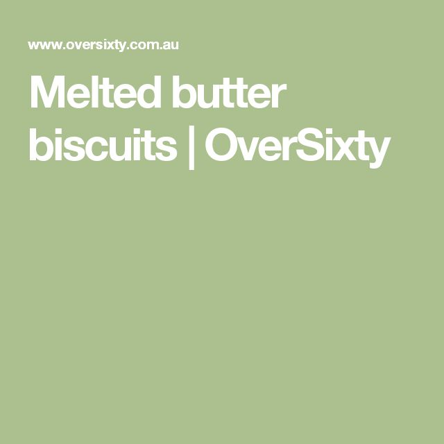 Melted butter biscuits | OverSixty