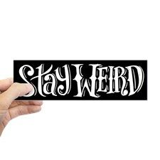 Stay Weird Bumper Bumper Sticker for