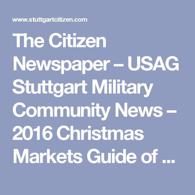 The Citizen Newspaper – USAG Stuttgart Military Community News – 2016 Christmas Markets Guide of Greater Stuttgart