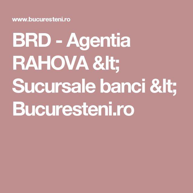 BRD - Agentia RAHOVA < Sucursale banci < Bucuresteni.ro
