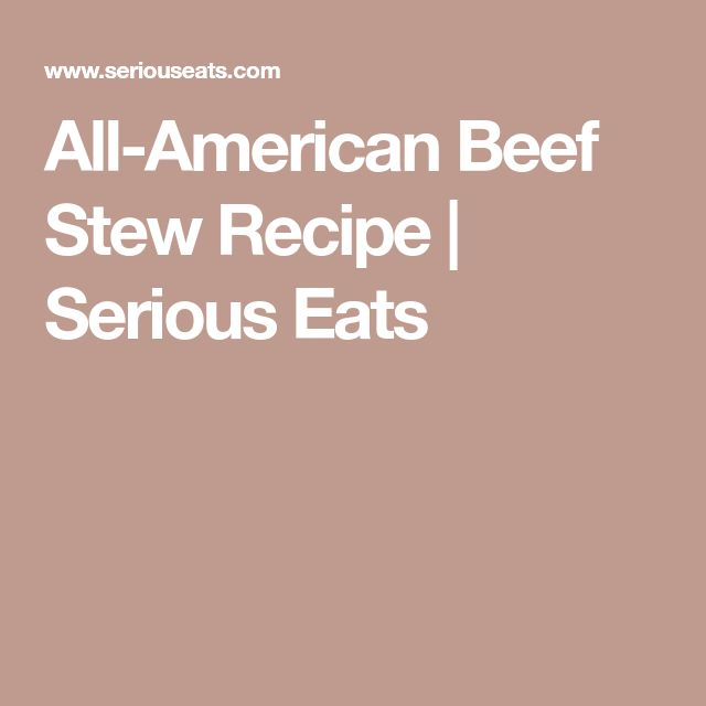 All-American Beef Stew Recipe | Serious Eats