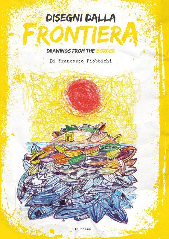 Disegni Dalla Frontiera Disegni Di Francesco Piobbichi