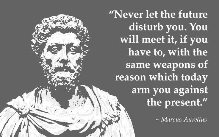 Marcus Aurelius Quotes: Never let the future disturb you... Marcus Aurelius Quote