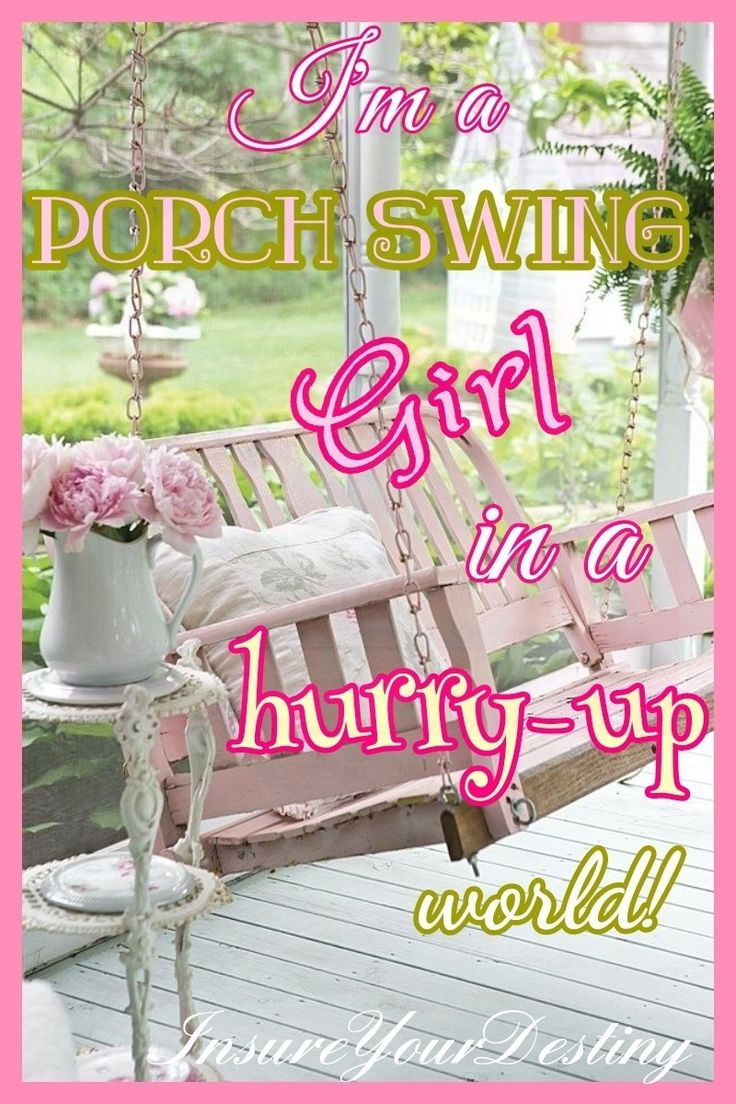 I'm a porch swing girl in a hurry-up world.