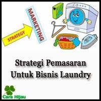 Strategi Pemasaran Untuk Bisnis Laundry, untuk informasi lebih lengkapnya silakan klik disini http://carahijau.blogspot.com/2014/01/strategi-pemasaran-untuk-bisnis-laundry.html
