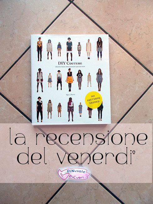 nuova recensione del venerdì sul blog: oggi DIY Couture di Rosie Martin! Buona lettura!