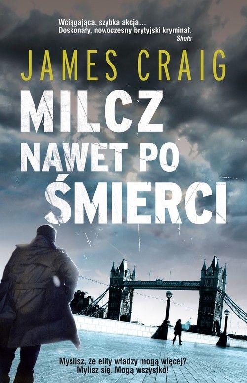 """""""Milcz nawet po śmierci"""" to druga książka Jamesa Craiga z serii opisującej perypetie inspektora Johna Carlyle'a."""