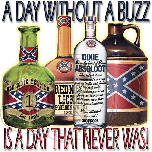 Dixie Tshirt Day Without Buzz Redneck Moonshine Drink ...