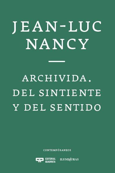Archivida :del sintiente y del sentido /Nancy, Jean-Luc ; traducido por Marie Bardet y Valentina Bulo.