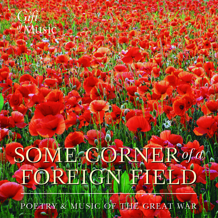 Some Corner of a Foreign Field. The horrors of the Great War of 1914-1918 produced some of the finest British poetry of the century. These poignant texts have been combined with music of equal power and emotion in a moving 30 track album, which mixes humour, irony and terror in equal measure. From Wilfred Owen to Woodbine Willy and Wolfgang Amadeus himself,assembled as a comprehensive view of the sublime and the ridiculous in warfare..
