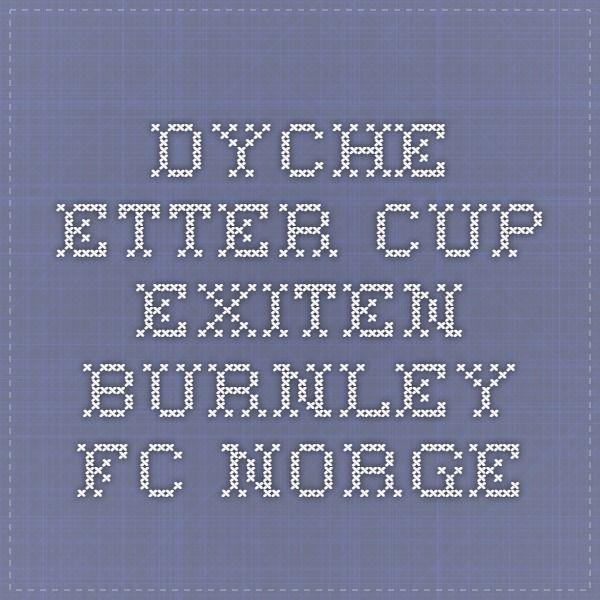 Dyche etter cup-exiten - Burnley FC Norge