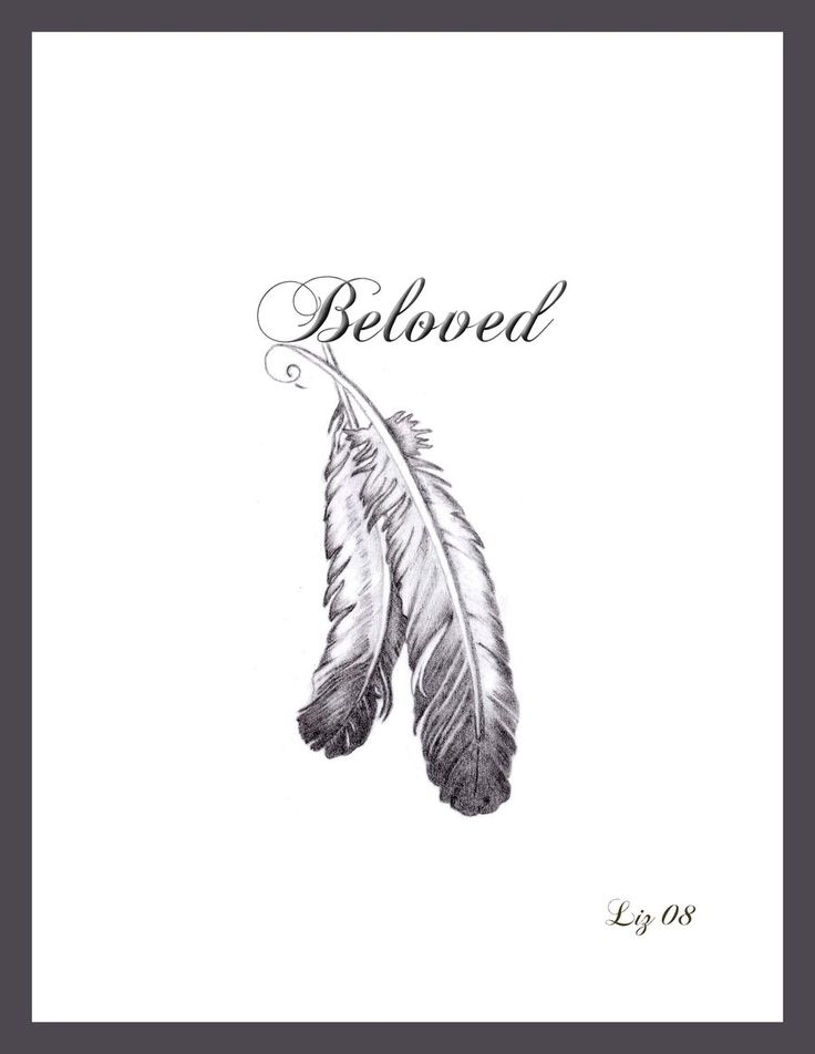 "Beloved Feather Tattoo Picture  In stead of beloved, I would get ""Protected"""