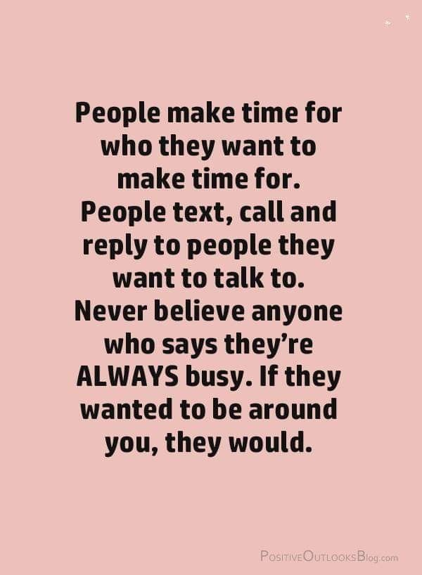 People Make Time For Who They Want To Make Time For People Text