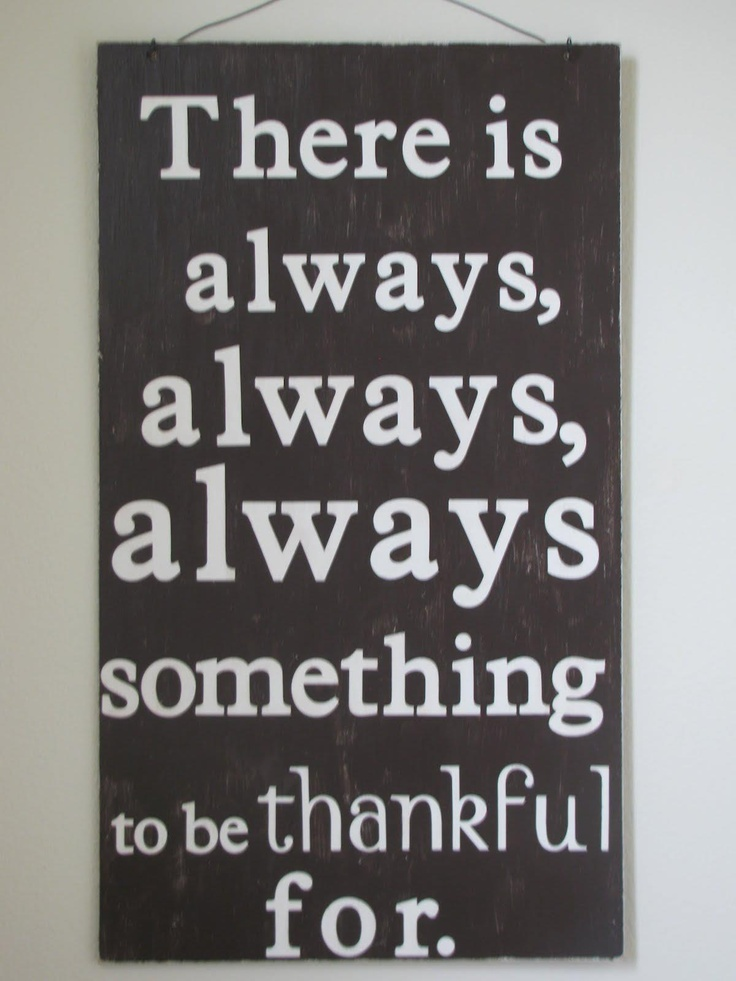 Always Something To Be Thankful For | Life Quotes And ...