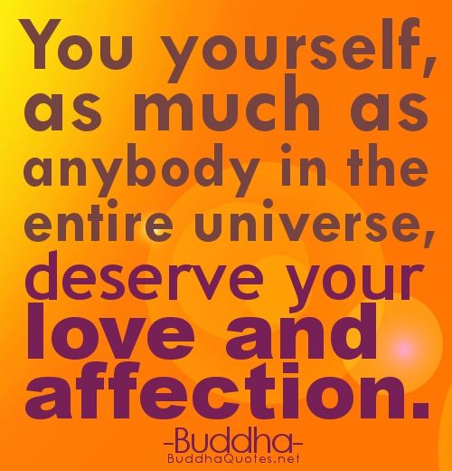 -You-yourself-as-much-as-anybody-in-the-entire-universe-deserve-your-love-and-affection. Buddha