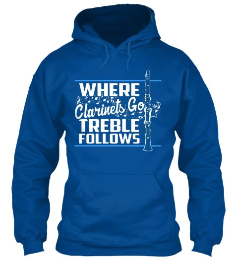 Where Clarinets Go Treble Follows Hoodie Royal Sweatshirt  Where Clarinets Go Treble Follows! Funny and unique t-shirt that any clarinet player will love.clarinet music t shirt, men's clarinet shirt, cool music t shirt, love clarinet shirt  Clarinet t shirt, clarinet shirt, funny clarinet t shirt, super clarinet t shirt, clarinet t shirt for women, girl's clarinet player shirt