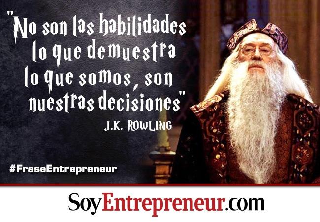 Esta frase, que es expresada por Albus Dumbledore en Harry Potter y la Cámara Secreta expresa lo importante que son las decisiones, lo que distingue el éxito del fracaso.