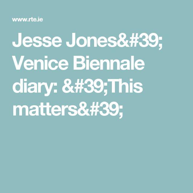 Jesse Jones' Venice Biennale diary: 'This matters'